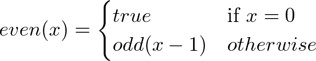 even(x) = true if x = 0, odd(x-1) otherwise